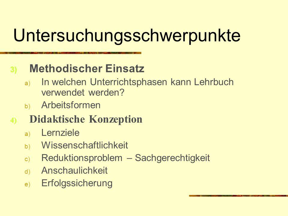 Untersuchungsschwerpunkte 3) Methodischer Einsatz a) In welchen Unterrichtsphasen kann Lehrbuch verwendet werden? b) Arbeitsformen 4) Didaktische Konz