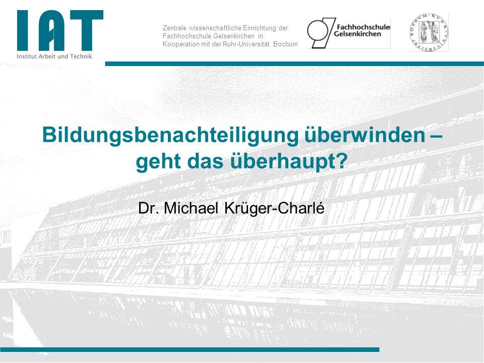 Zentrale wissenschaftliche Einrichtung der Fachhochschule Gelsenkirchen in Kooperation mit der Ruhr-Universität Bochum Bildungsbenachteiligung überwinden – geht das überhaupt.