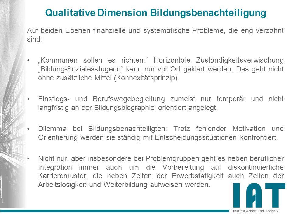 """Qualitative Dimension Bildungsbenachteiligung Auf beiden Ebenen finanzielle und systematische Probleme, die eng verzahnt sind: """"Kommunen sollen es richten. Horizontale Zuständigkeitsverwischung """"Bildung-Soziales-Jugend kann nur vor Ort geklärt werden."""