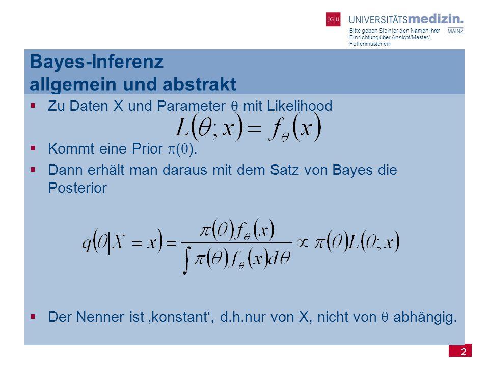 Bitte geben Sie hier den Namen Ihrer Einrichtung über Ansicht/Master/ Folienmaster ein 2 Bayes-Inferenz allgemein und abstrakt  Zu Daten X und Parame