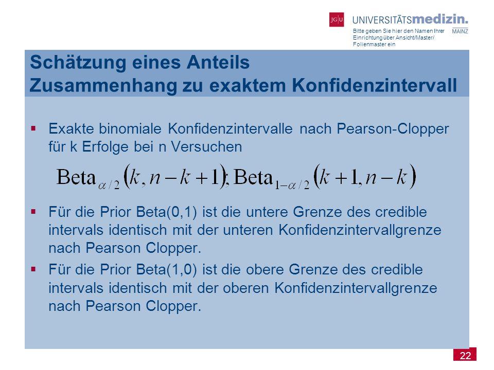 Bitte geben Sie hier den Namen Ihrer Einrichtung über Ansicht/Master/ Folienmaster ein 22  Exakte binomiale Konfidenzintervalle nach Pearson-Clopper
