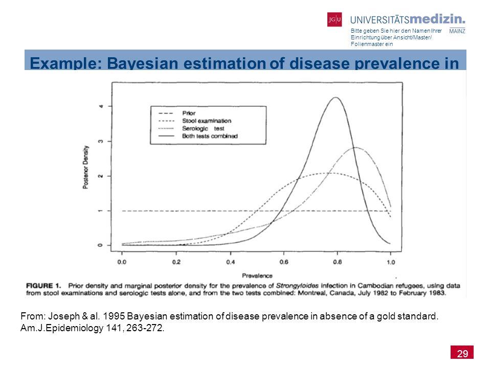 Bitte geben Sie hier den Namen Ihrer Einrichtung über Ansicht/Master/ Folienmaster ein 29 Example: Bayesian estimation of disease prevalence in absenc