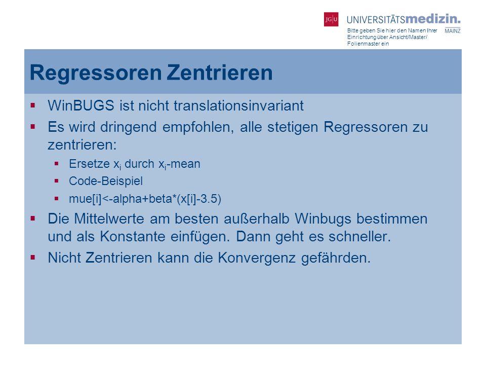 Bitte geben Sie hier den Namen Ihrer Einrichtung über Ansicht/Master/ Folienmaster ein Regressoren Zentrieren  WinBUGS ist nicht translationsinvarian
