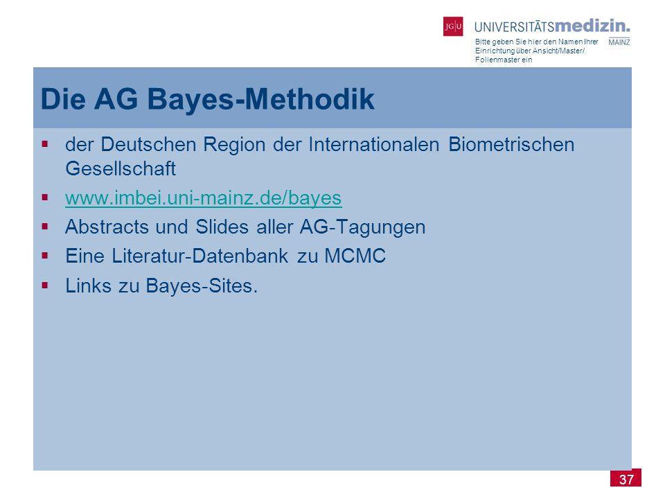 Bitte geben Sie hier den Namen Ihrer Einrichtung über Ansicht/Master/ Folienmaster ein 37 Die AG Bayes-Methodik  der Deutschen Region der Internation