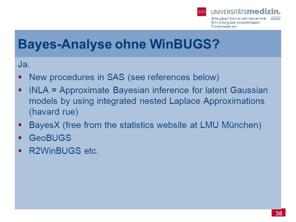 Bitte geben Sie hier den Namen Ihrer Einrichtung über Ansicht/Master/ Folienmaster ein 38 Bayes-Analyse ohne WinBUGS? Ja.  New procedures in SAS (see