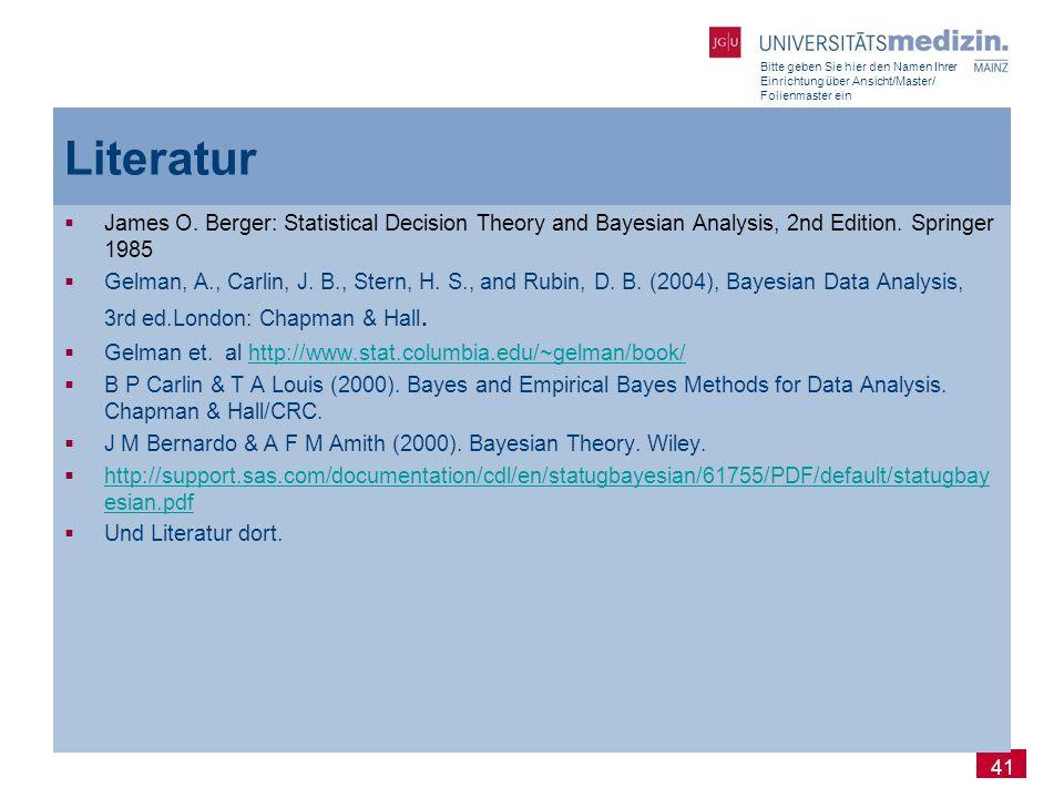 Bitte geben Sie hier den Namen Ihrer Einrichtung über Ansicht/Master/ Folienmaster ein 41 Literatur  James O. Berger: Statistical Decision Theory and