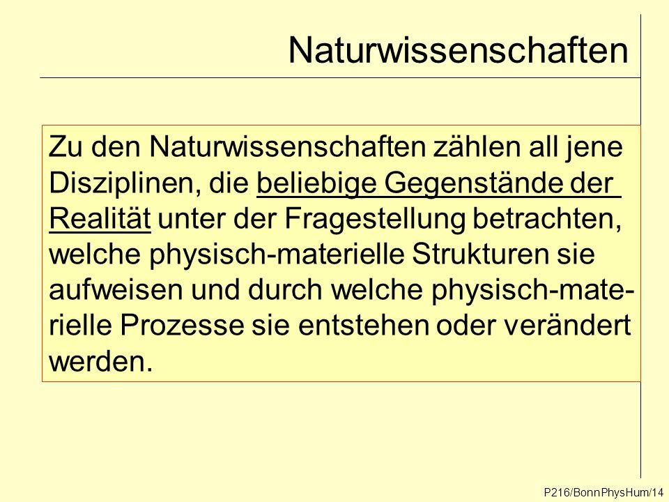 P216/BonnPhysHum/14 Naturwissenschaften Zu den Naturwissenschaften zählen all jene Disziplinen, die beliebige Gegenstände der Realität unter der Frage