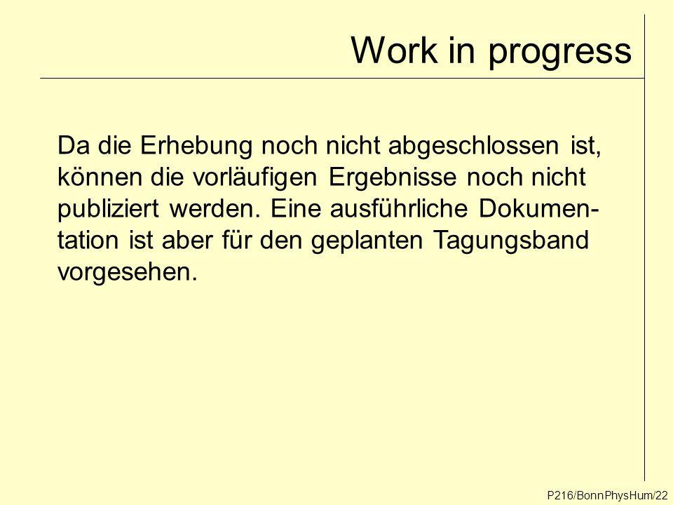 Work in progress P216/BonnPhysHum/22 Da die Erhebung noch nicht abgeschlossen ist, können die vorläufigen Ergebnisse noch nicht publiziert werden. Ein