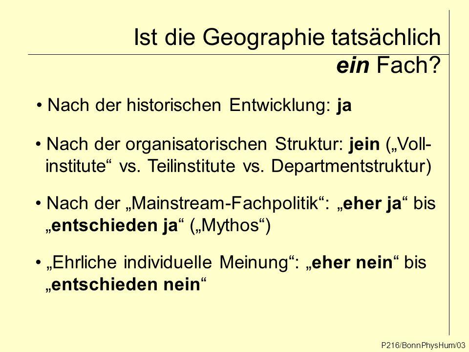 """Ist die Geographie tatsächlich ein Fach? P216/BonnPhysHum/03 Nach der historischen Entwicklung: ja Nach der organisatorischen Struktur: jein (""""Voll- i"""