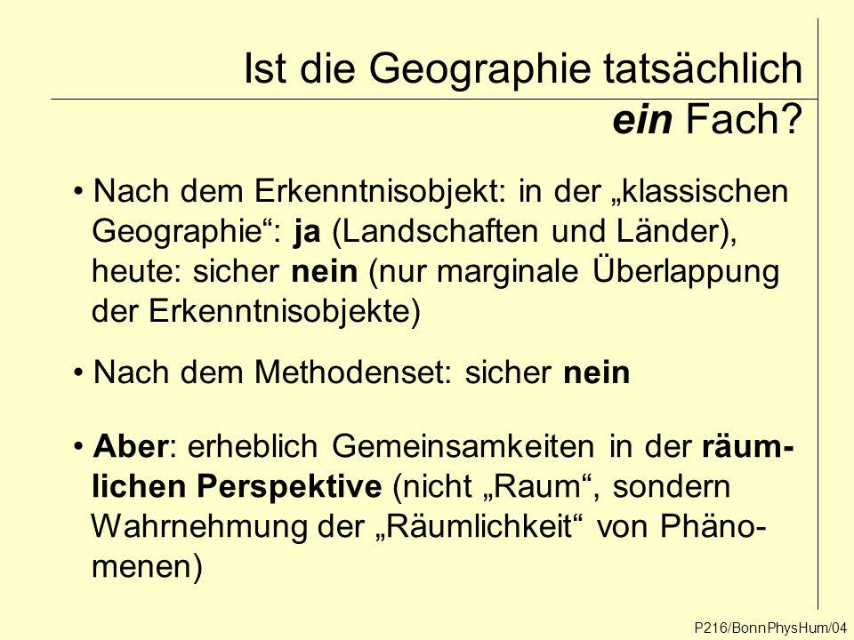 """P216/BonnPhysHum/04 Ist die Geographie tatsächlich ein Fach? Nach dem Erkenntnisobjekt: in der """"klassischen Geographie"""": ja (Landschaften und Länder),"""