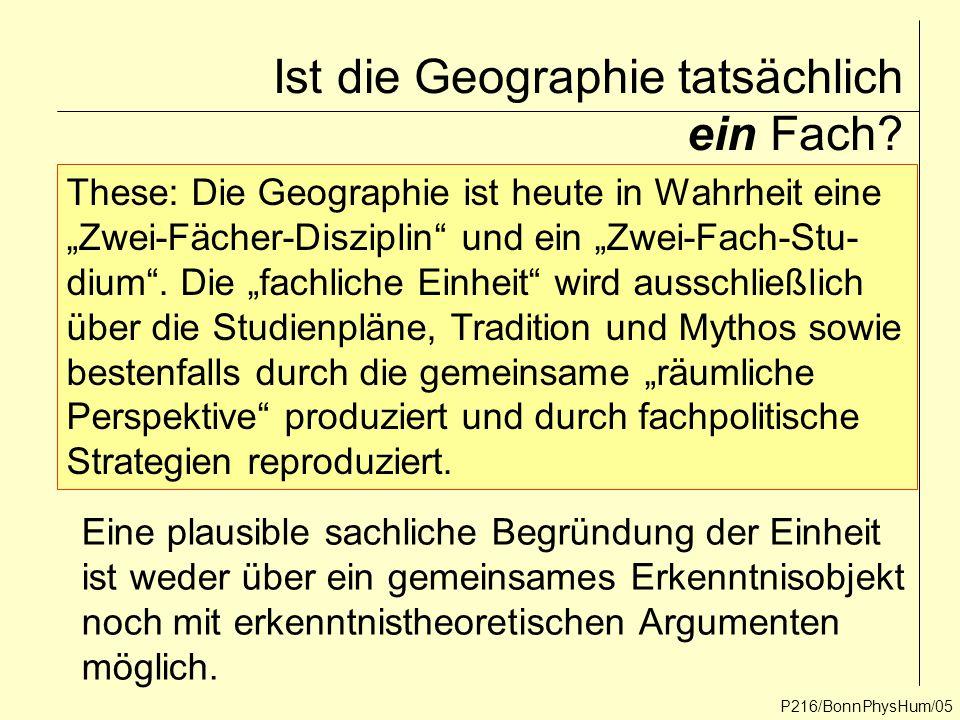 """P216/BonnPhysHum/05 Ist die Geographie tatsächlich ein Fach? These: Die Geographie ist heute in Wahrheit eine """"Zwei-Fächer-Disziplin"""" und ein """"Zwei-Fa"""