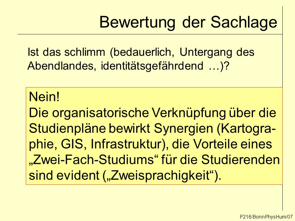 Bewertung der Sachlage P216/BonnPhysHum/07 Ist das schlimm (bedauerlich, Untergang des Abendlandes, identitätsgefährdend …)? Nein! Die organisatorisch