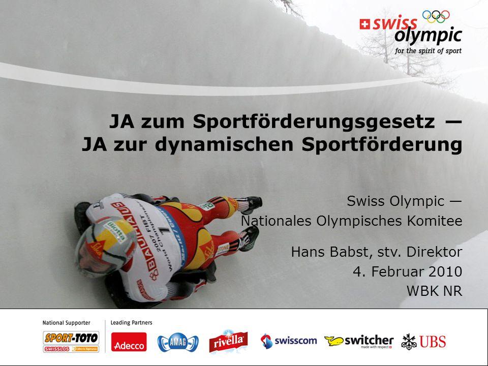 JA zum Sportförderungsgesetz — JA zur dynamischen Sportförderung Swiss Olympic — Nationales Olympisches Komitee Hans Babst, stv. Direktor 4. Februar 2