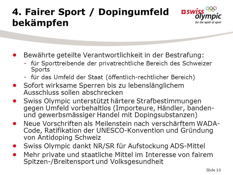 Slide 10 4. Fairer Sport / Dopingumfeld bekämpfen Bewährte geteilte Verantwortlichkeit in der Bestrafung: -für Sporttreibende der privatrechtliche Ber