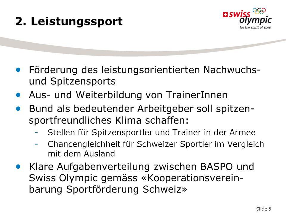 Slide 6 2. Leistungssport Förderung des leistungsorientierten Nachwuchs- und Spitzensports Aus- und Weiterbildung von TrainerInnen Bund als bedeutende