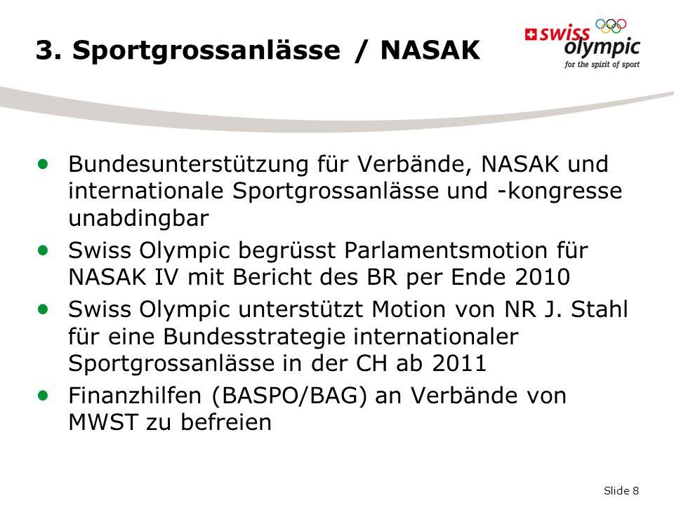 Slide 8 3. Sportgrossanlässe / NASAK Bundesunterstützung für Verbände, NASAK und internationale Sportgrossanlässe und -kongresse unabdingbar Swiss Oly