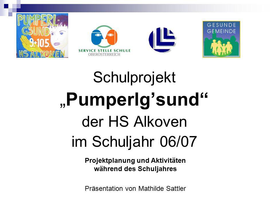 """Schulprojekt """"Pumperlg'sund der HS Alkoven im Schuljahr 06/07 Präsentation von Mathilde Sattler Projektplanung und Aktivitäten während des Schuljahres"""