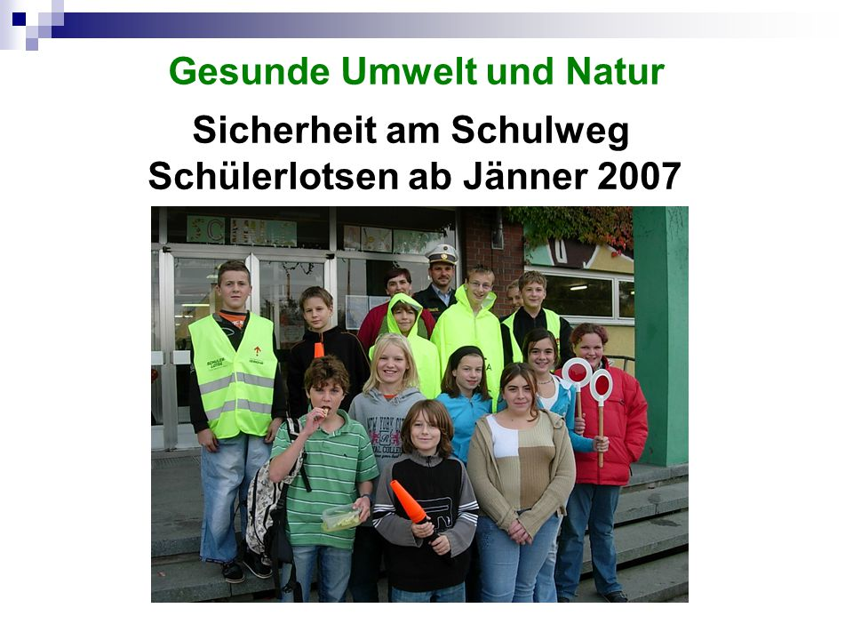 Sicherheit am Schulweg Schülerlotsen ab Jänner 2007 Gesunde Umwelt und Natur