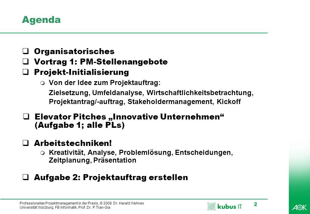 Professionelles Projektmanagement in der Praxis, © 2008 Dr. Harald Wehnes Universität Würzburg, FB Informatik, Prof. Dr. P.Tran-Gia 2 Agenda  Organis