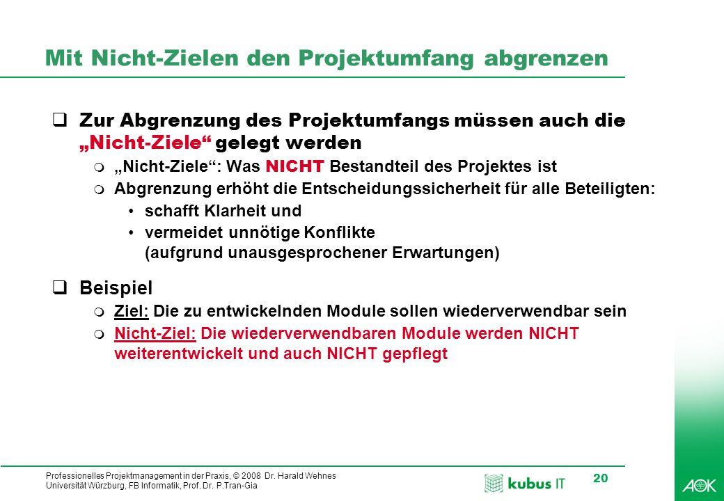 Professionelles Projektmanagement in der Praxis, © 2008 Dr. Harald Wehnes Universität Würzburg, FB Informatik, Prof. Dr. P.Tran-Gia 20 Mit Nicht-Ziele