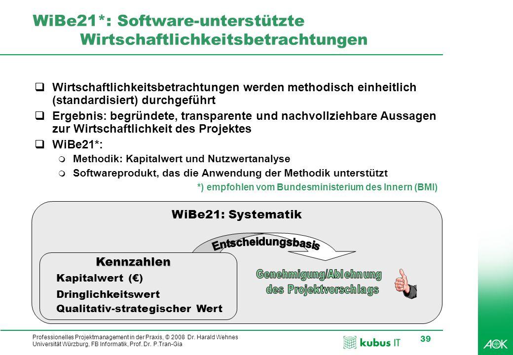 Professionelles Projektmanagement in der Praxis, © 2008 Dr. Harald Wehnes Universität Würzburg, FB Informatik, Prof. Dr. P.Tran-Gia 39 WiBe21*: Softwa