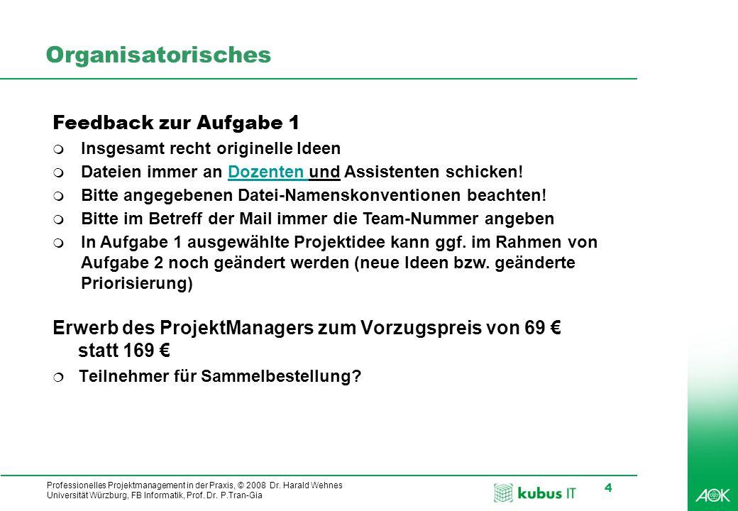 Professionelles Projektmanagement in der Praxis, © 2008 Dr. Harald Wehnes Universität Würzburg, FB Informatik, Prof. Dr. P.Tran-Gia 4 Organisatorische