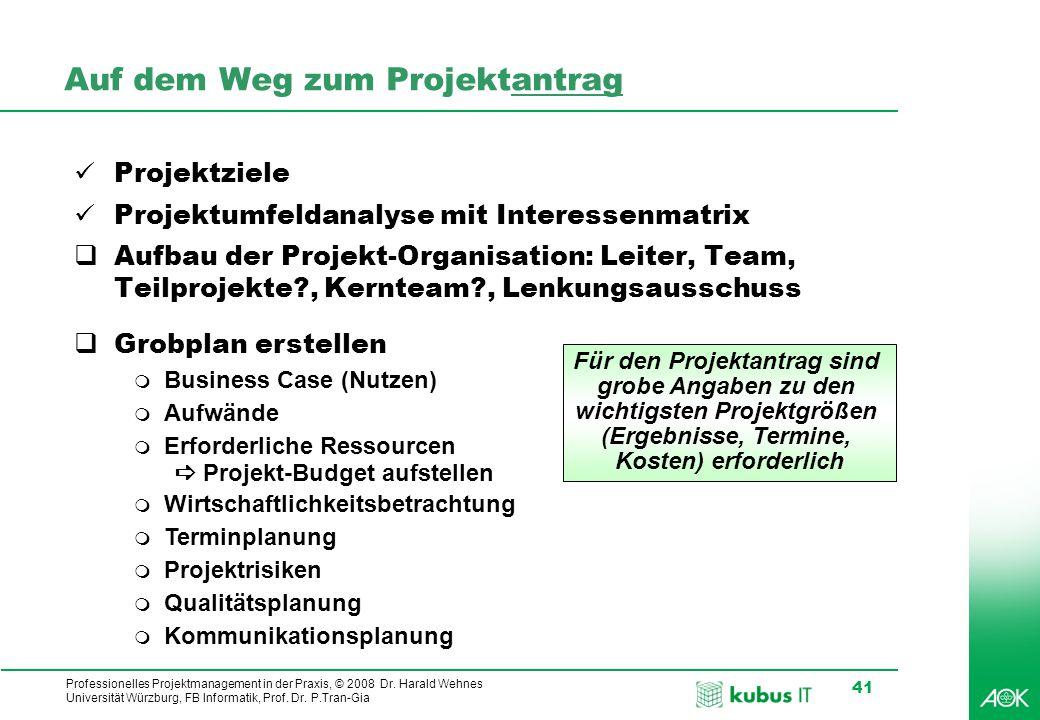 Professionelles Projektmanagement in der Praxis, © 2008 Dr. Harald Wehnes Universität Würzburg, FB Informatik, Prof. Dr. P.Tran-Gia 41 Auf dem Weg zum