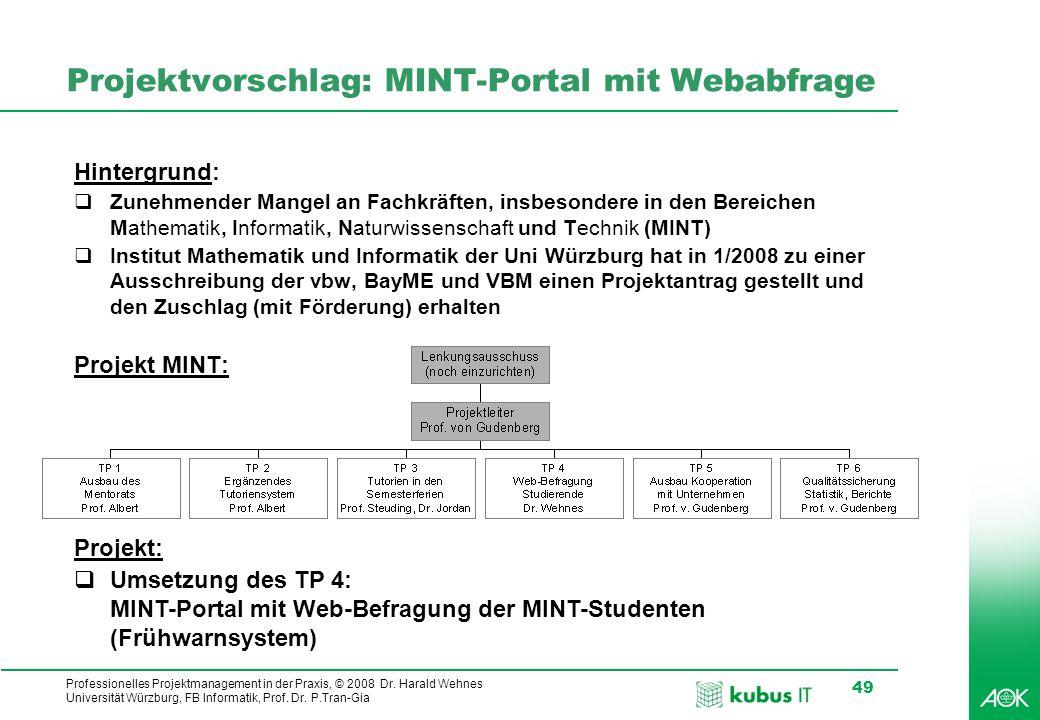 Professionelles Projektmanagement in der Praxis, © 2008 Dr. Harald Wehnes Universität Würzburg, FB Informatik, Prof. Dr. P.Tran-Gia 49 Projektvorschla