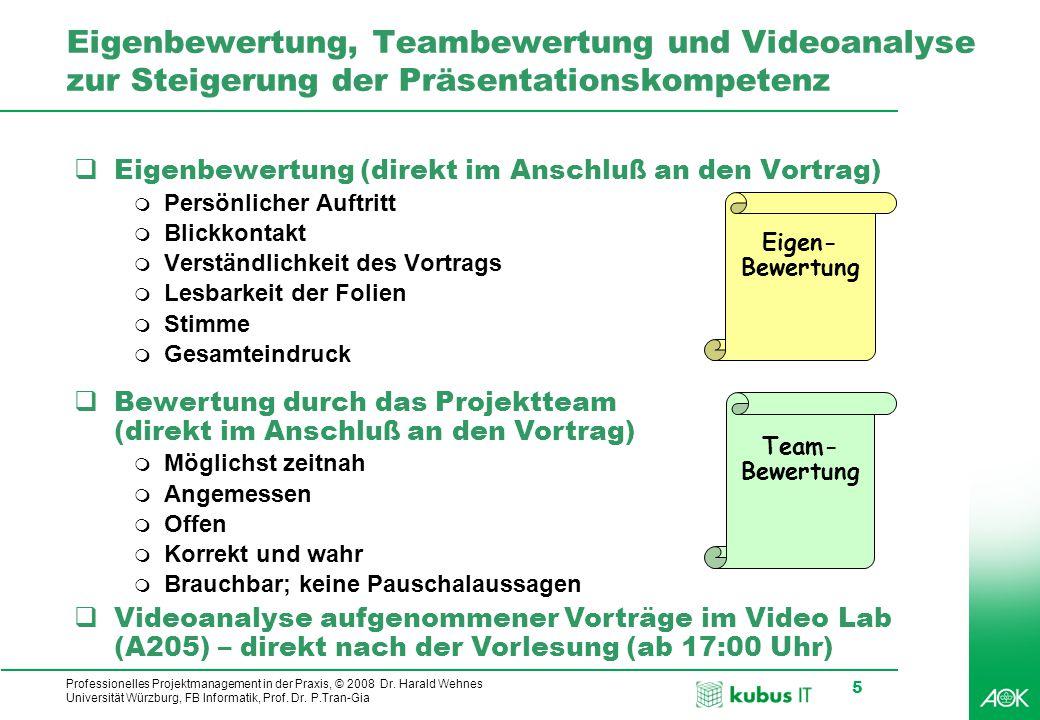Professionelles Projektmanagement in der Praxis, © 2008 Dr. Harald Wehnes Universität Würzburg, FB Informatik, Prof. Dr. P.Tran-Gia 5 Eigenbewertung,