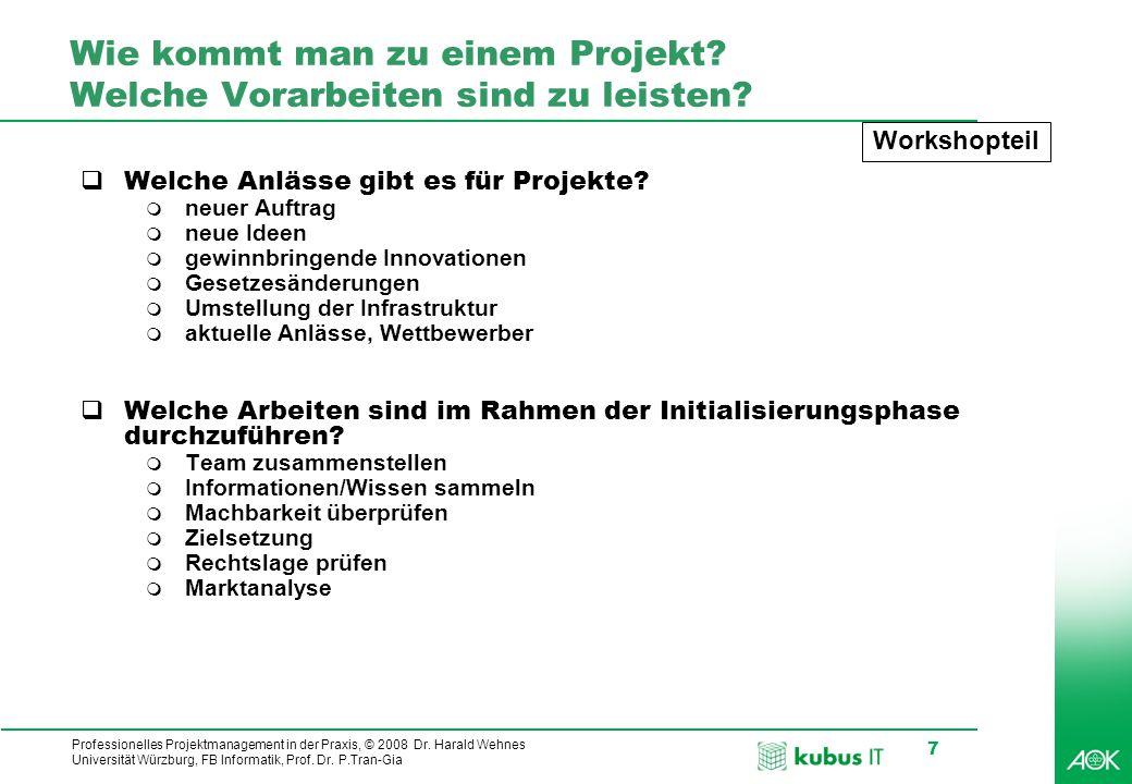 Professionelles Projektmanagement in der Praxis, © 2008 Dr. Harald Wehnes Universität Würzburg, FB Informatik, Prof. Dr. P.Tran-Gia 7 Wie kommt man zu