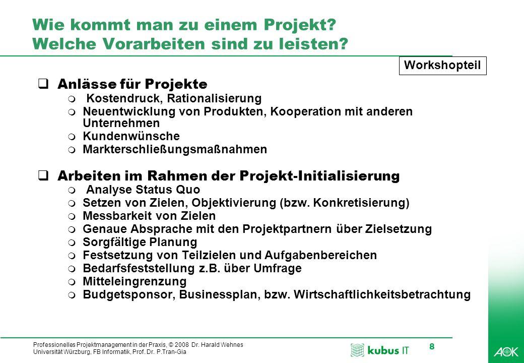 Professionelles Projektmanagement in der Praxis, © 2008 Dr. Harald Wehnes Universität Würzburg, FB Informatik, Prof. Dr. P.Tran-Gia 8 Wie kommt man zu