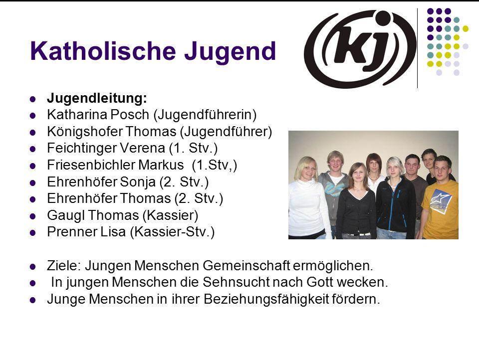 Katholische Jugend Jugendleitung: Katharina Posch (Jugendführerin) Königshofer Thomas (Jugendführer) Feichtinger Verena (1. Stv.) Friesenbichler Marku