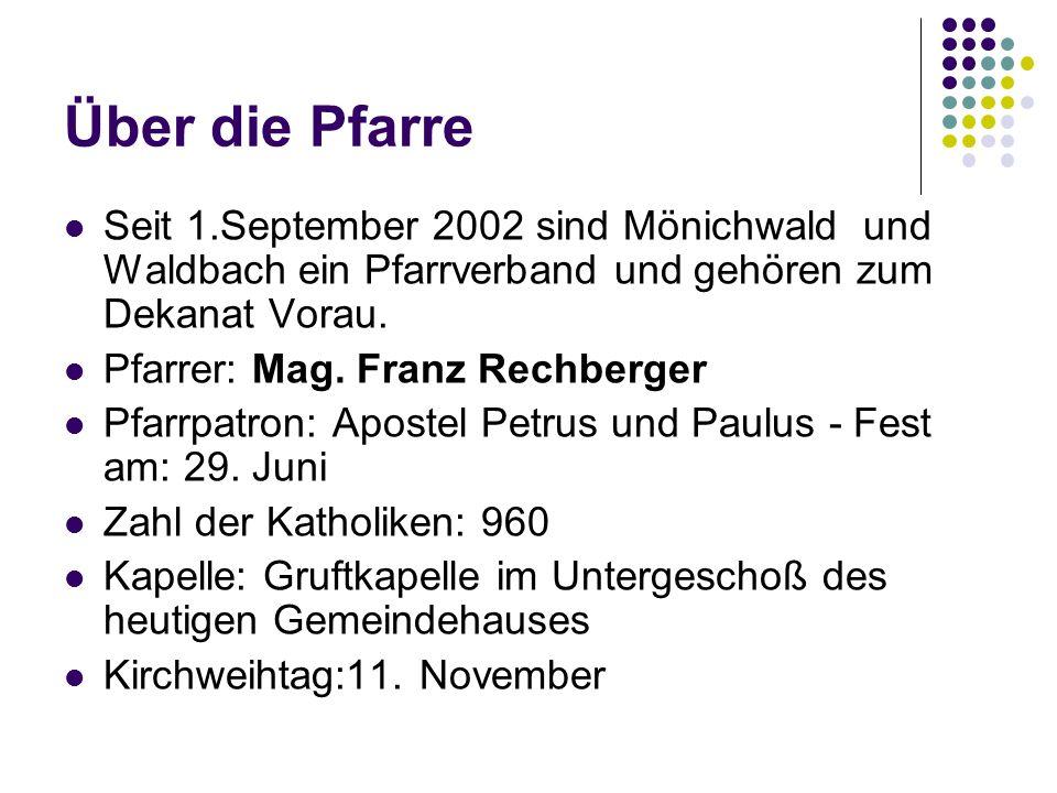 Über die Pfarre Seit 1.September 2002 sind Mönichwald und Waldbach ein Pfarrverband und gehören zum Dekanat Vorau. Pfarrer: Mag. Franz Rechberger Pfar