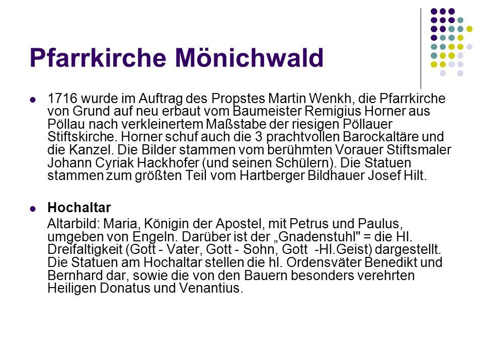 Pfarrkirche Mönichwald 1716 wurde im Auftrag des Propstes Martin Wenkh, die Pfarrkirche von Grund auf neu erbaut vom Baumeister Remigius Horner aus Pöllau nach verkleinertem Maßstabe der riesigen Pöllauer Stiftskirche.