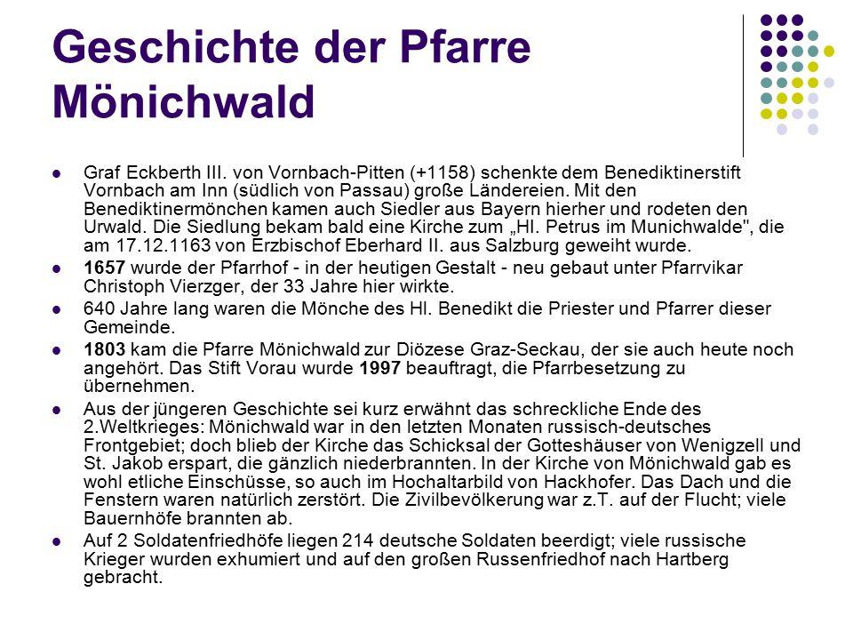 Geschichte der Pfarre Mönichwald Graf Eckberth III. von Vornbach-Pitten (+1158) schenkte dem Benediktinerstift Vornbach am Inn (südlich von Passau) gr