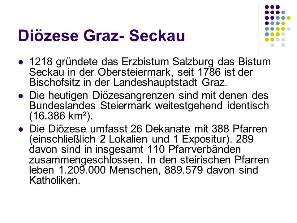 Diözese Graz- Seckau 1218 gründete das Erzbistum Salzburg das Bistum Seckau in der Obersteiermark, seit 1786 ist der Bischofsitz in der Landeshauptsta