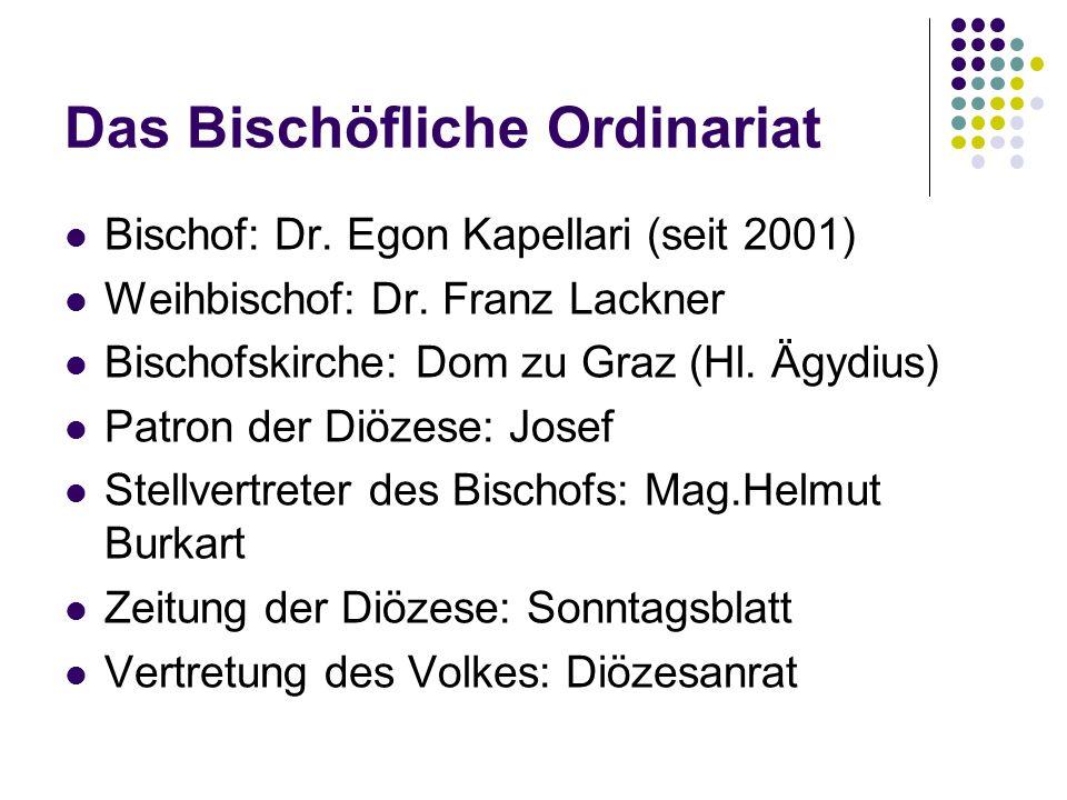 Das Bischöfliche Ordinariat Bischof: Dr. Egon Kapellari (seit 2001) Weihbischof: Dr. Franz Lackner Bischofskirche: Dom zu Graz (Hl. Ägydius) Patron de