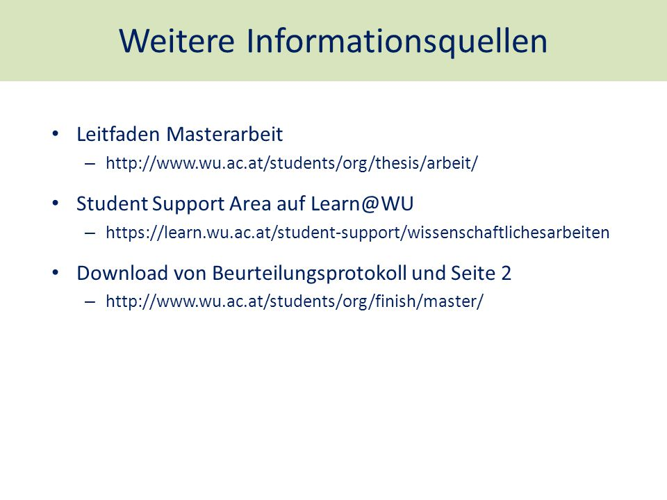 Weitere Informationsquellen Leitfaden Masterarbeit – http://www.wu.ac.at/students/org/thesis/arbeit/ Student Support Area auf Learn@WU – https://learn