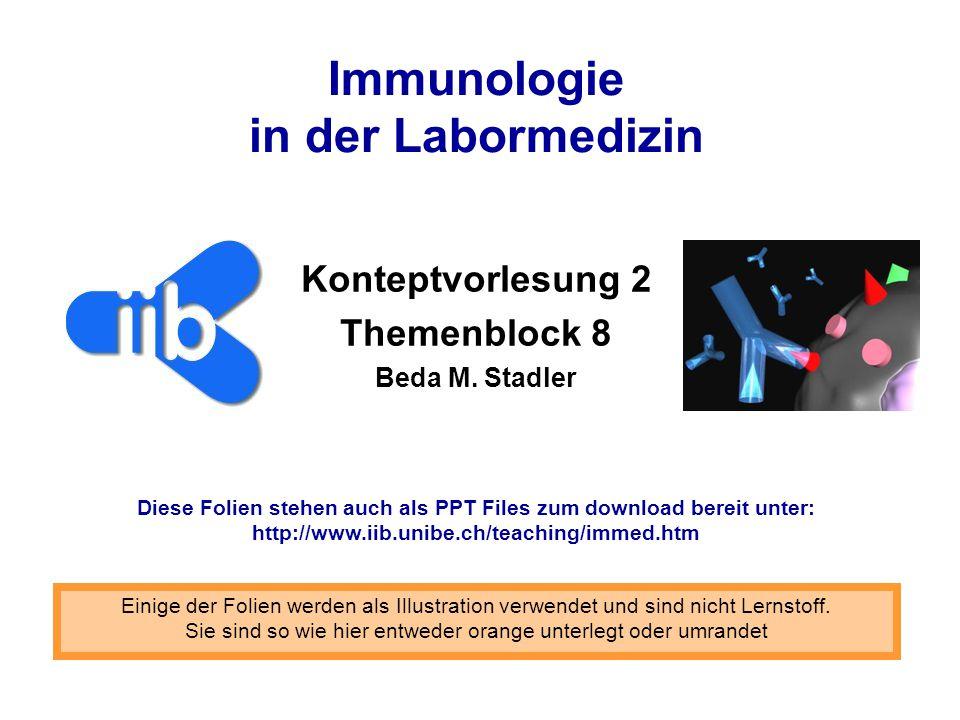 Immunologie in der Labormedizin Konteptvorlesung 2 Themenblock 8 Beda M. Stadler Einige der Folien werden als Illustration verwendet und sind nicht Le