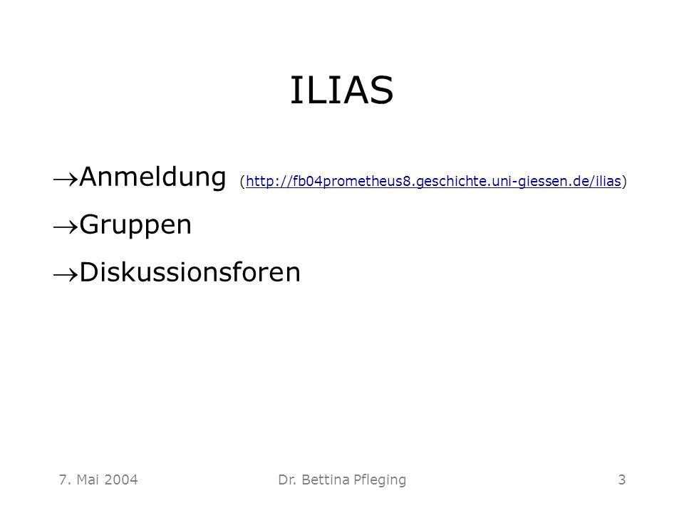 7. Mai 2004Dr. Bettina Pfleging3 ILIAS Anmeldung (http://fb04prometheus8.geschichte.uni-giessen.de/ilias)http://fb04prometheus8.geschichte.uni-giesse