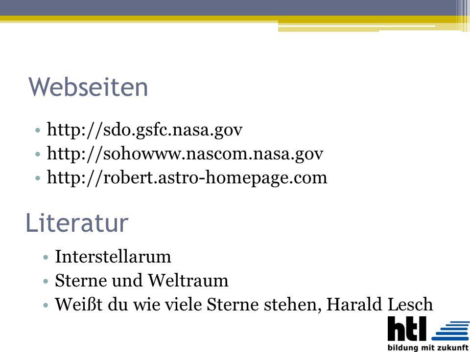 Webseiten http://sdo.gsfc.nasa.gov http://sohowww.nascom.nasa.gov http://robert.astro-homepage.com Literatur Interstellarum Sterne und Weltraum Weißt