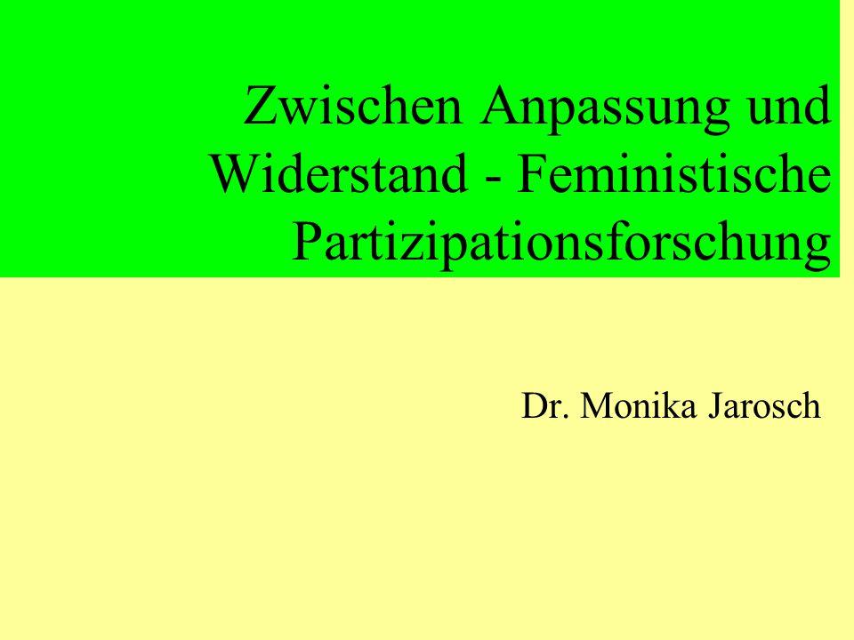 Zwischen Anpassung und Widerstand - Feministische Partizipationsforschung Dr. Monika Jarosch
