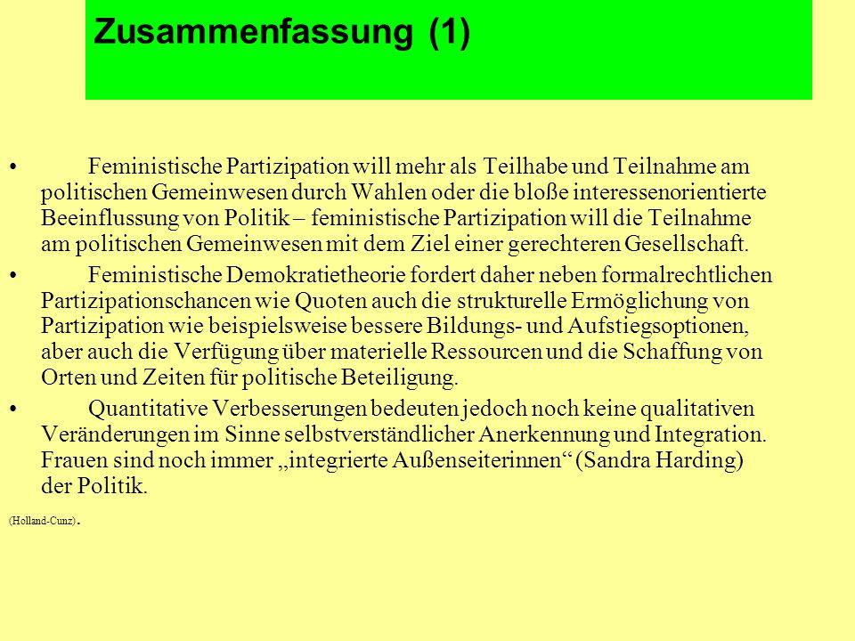Zusammenfassung (1) Feministische Partizipation will mehr als Teilhabe und Teilnahme am politischen Gemeinwesen durch Wahlen oder die bloße interessenorientierte Beeinflussung von Politik – feministische Partizipation will die Teilnahme am politischen Gemeinwesen mit dem Ziel einer gerechteren Gesellschaft.