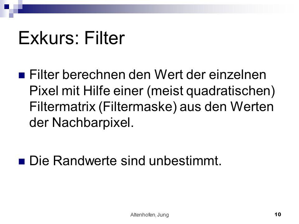 Altenhofen, Jung10 Exkurs: Filter Filter berechnen den Wert der einzelnen Pixel mit Hilfe einer (meist quadratischen) Filtermatrix (Filtermaske) aus d