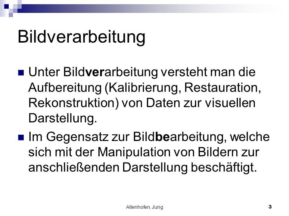 Altenhofen, Jung3 Bildverarbeitung Unter Bildverarbeitung versteht man die Aufbereitung (Kalibrierung, Restauration, Rekonstruktion) von Daten zur vis