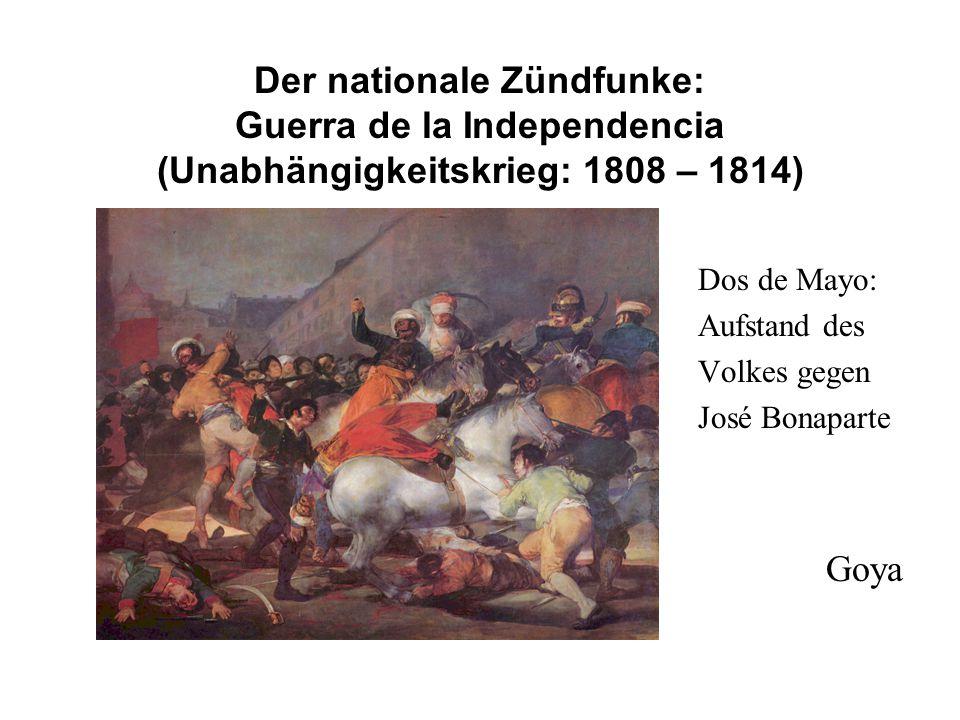 Der nationale Zündfunke: Guerra de la Independencia (Unabhängigkeitskrieg: 1808 – 1814) Dos de Mayo: Aufstand des Volkes gegen José Bonaparte Goya