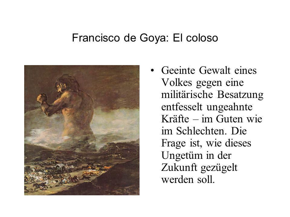 Francisco de Goya: El coloso Geeinte Gewalt eines Volkes gegen eine militärische Besatzung entfesselt ungeahnte Kräfte – im Guten wie im Schlechten. D