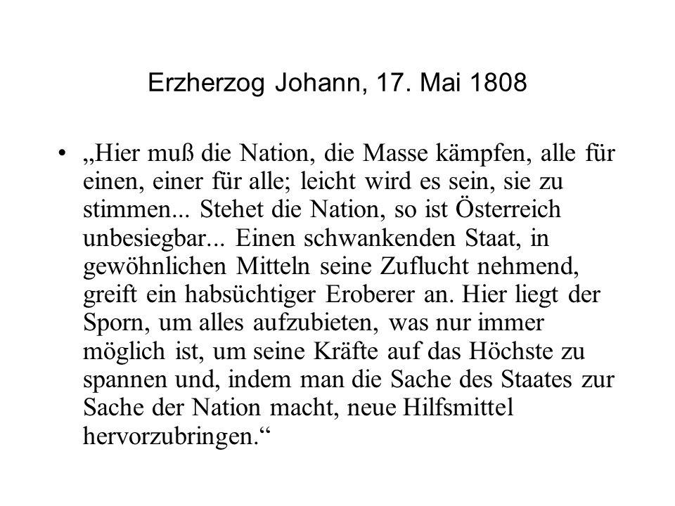 """Erzherzog Johann, 17. Mai 1808 """"Hier muß die Nation, die Masse kämpfen, alle für einen, einer für alle; leicht wird es sein, sie zu stimmen... Stehet"""