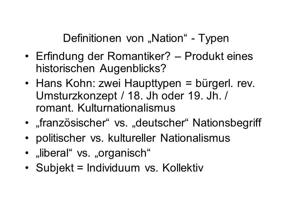 """Definitionen von """"Nation"""" - Typen Erfindung der Romantiker? – Produkt eines historischen Augenblicks? Hans Kohn: zwei Haupttypen = bürgerl. rev. Umstu"""