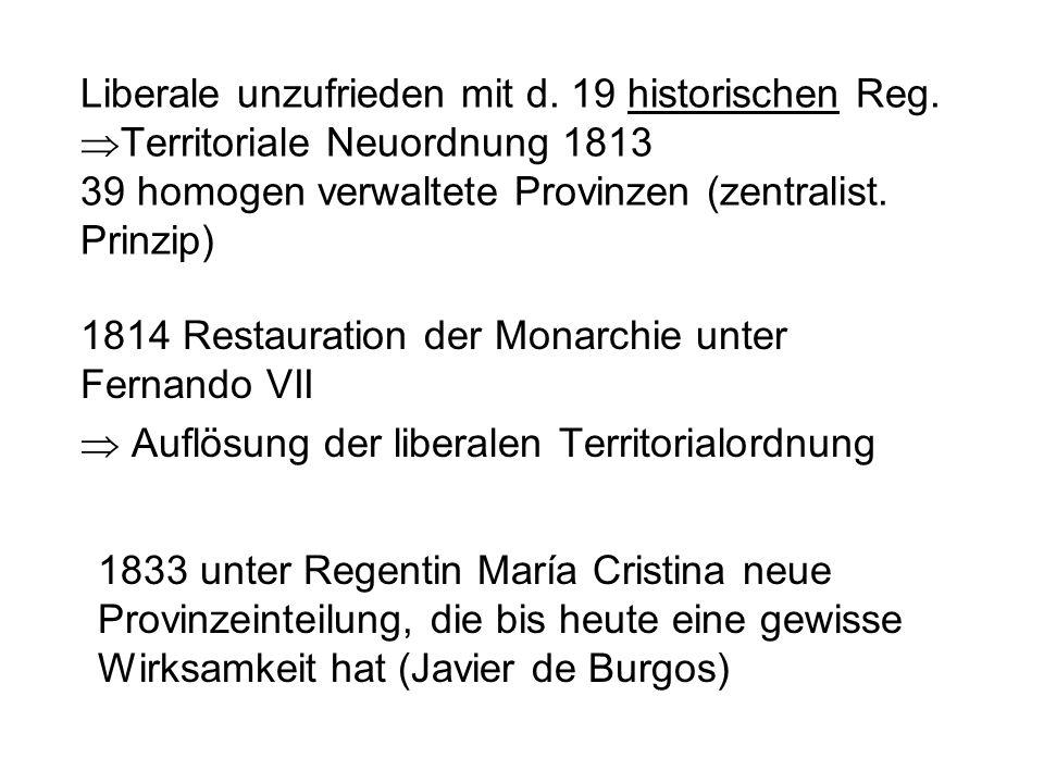 Liberale unzufrieden mit d. 19 historischen Reg.  Territoriale Neuordnung 1813 39 homogen verwaltete Provinzen (zentralist. Prinzip) 1814 Restauratio